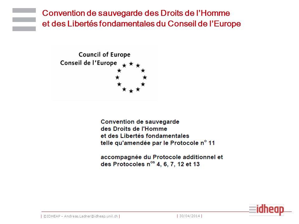 | ©IDHEAP – Andreas.Ladner@idheap.unil.ch | | 30/04/2014 | Convention de sauvegarde des Droits de lHomme et des Libertés fondamentales du Conseil de lEurope