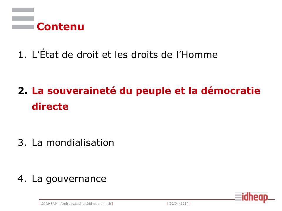 | ©IDHEAP – Andreas.Ladner@idheap.unil.ch | | 30/04/2014 | Contenu 1.LÉtat de droit et les droits de lHomme 2.La souveraineté du peuple et la démocratie directe 3.La mondialisation 4.La gouvernance