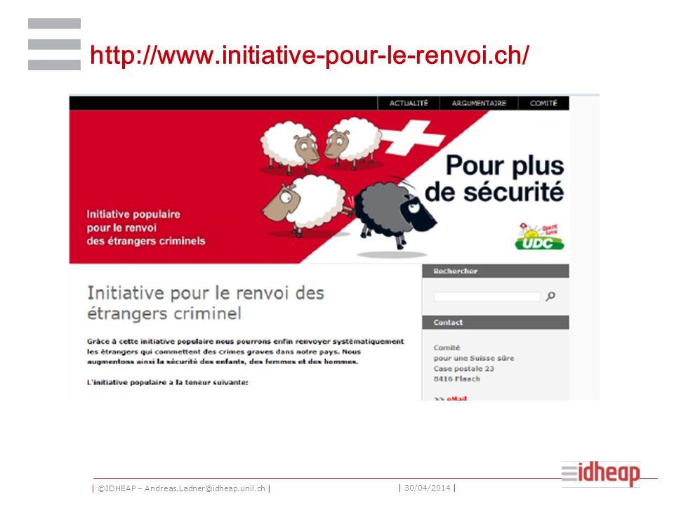 | ©IDHEAP – Andreas.Ladner@idheap.unil.ch | | 30/04/2014 | http://www.initiative-pour-le-renvoi.ch/