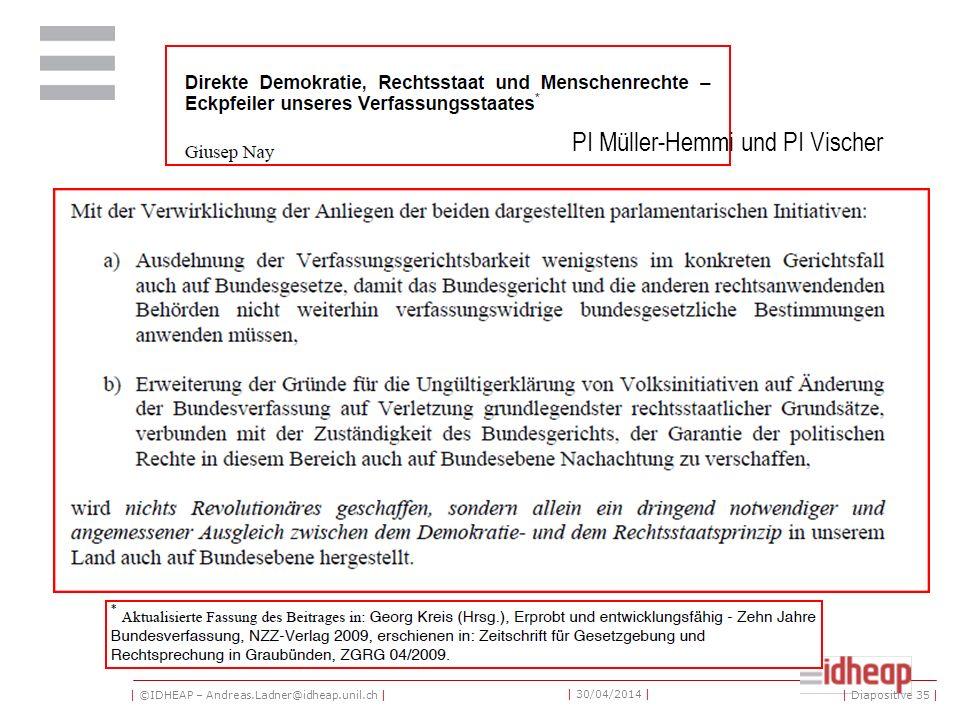 | ©IDHEAP – Andreas.Ladner@idheap.unil.ch | | 30/04/2014 | | Diapositive 35 | PI Müller-Hemmi und PI Vischer