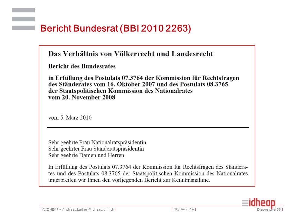 | ©IDHEAP – Andreas.Ladner@idheap.unil.ch | | 30/04/2014 | Bericht Bundesrat (BBI 2010 2263) | Diapositive 38 |