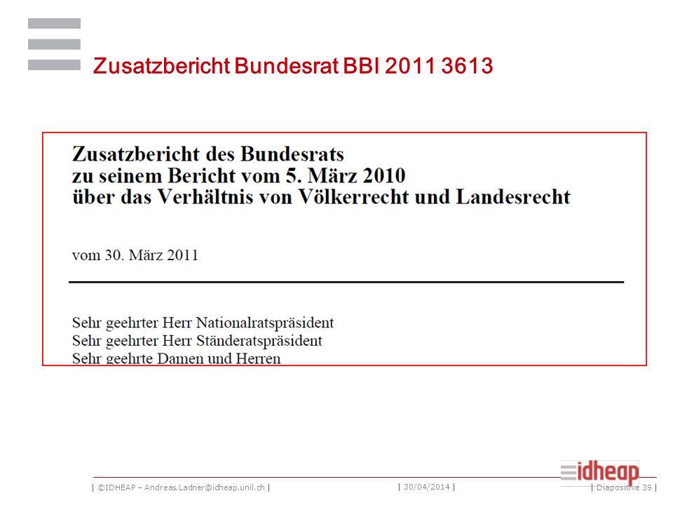 | ©IDHEAP – Andreas.Ladner@idheap.unil.ch | | 30/04/2014 | Zusatzbericht Bundesrat BBI 2011 3613 | Diapositive 39 |