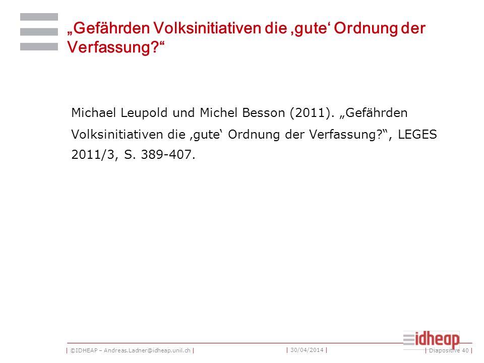 | ©IDHEAP – Andreas.Ladner@idheap.unil.ch | | 30/04/2014 | Gefährden Volksinitiativen die gute Ordnung der Verfassung.