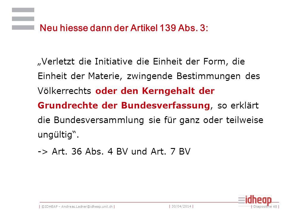 | ©IDHEAP – Andreas.Ladner@idheap.unil.ch | | 30/04/2014 | Neu hiesse dann der Artikel 139 Abs.