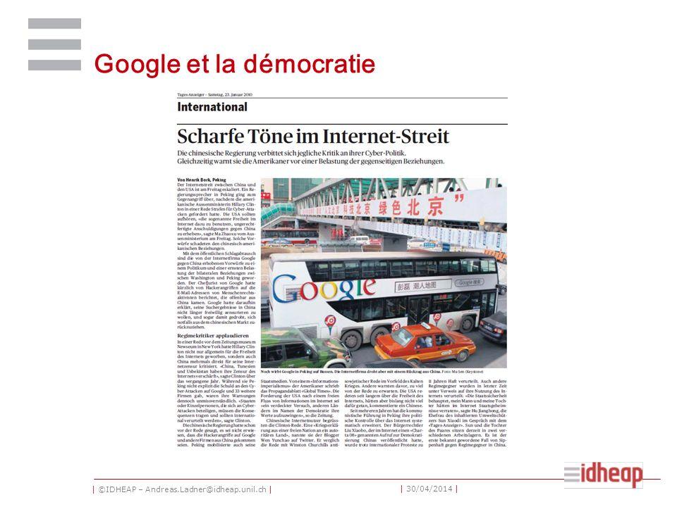 | ©IDHEAP – Andreas.Ladner@idheap.unil.ch | | 30/04/2014 | Google et la démocratie