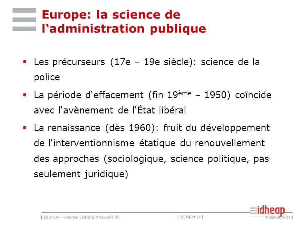 | ©IDHEAP – Andreas.Ladner@idheap.unil.ch | | 30/04/2014 | Historique de la science administrative: Deux traditions La première et la plus ancienne est européenne.