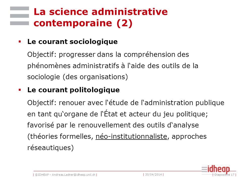 | ©IDHEAP – Andreas.Ladner@idheap.unil.ch | | 30/04/2014 | La science administrative contemporaine (1) Le courant juridique Objectif: parvenir à une m