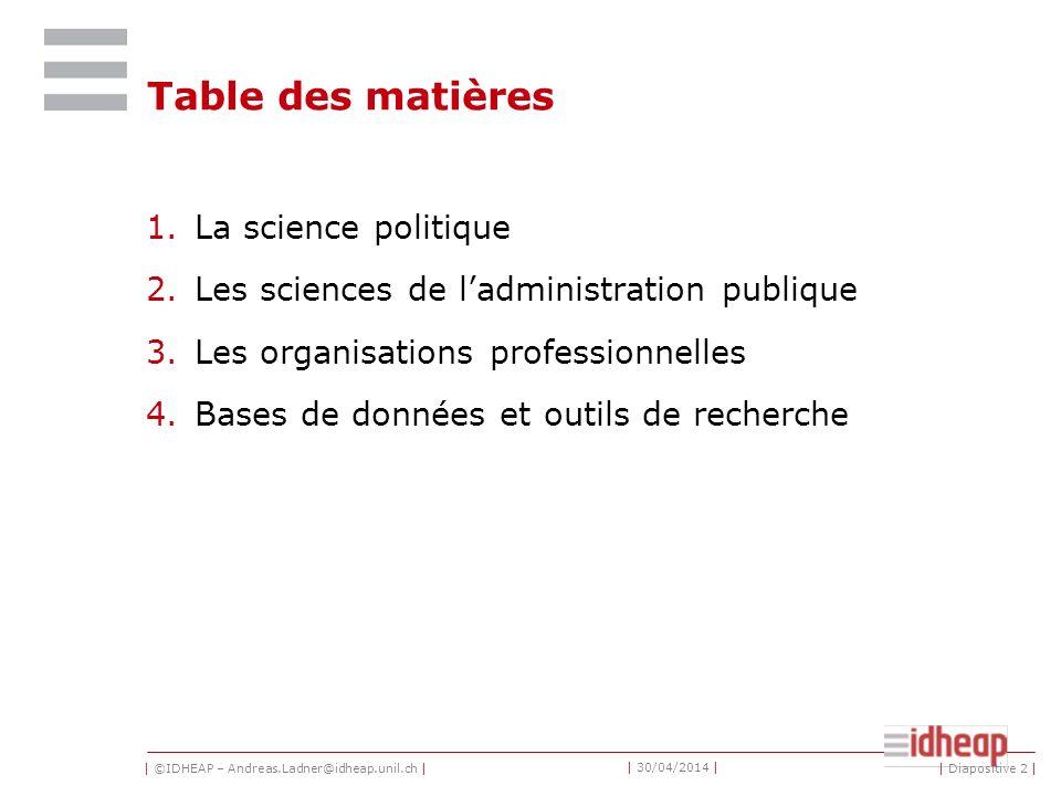 Prof. Andreas Ladner Cours de base automne 2013 Politique et Institutions 1.4 Petite introduction à la science politique et administrative