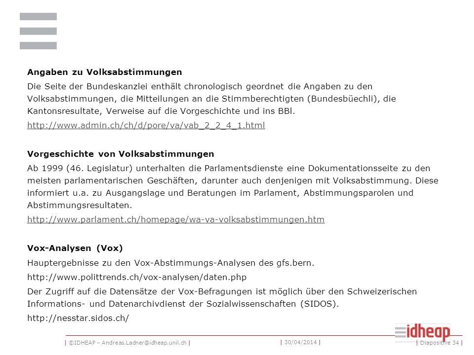 | ©IDHEAP – Andreas.Ladner@idheap.unil.ch | | 30/04/2014 | Bundesblatt (BBl) Enthält die Botschaften des Bundesrates an die Bundesversammlung, welche die Gesetzes- und Beschlussesentwürfe mit den dazu gehörenden Erläuterungen umfassen.