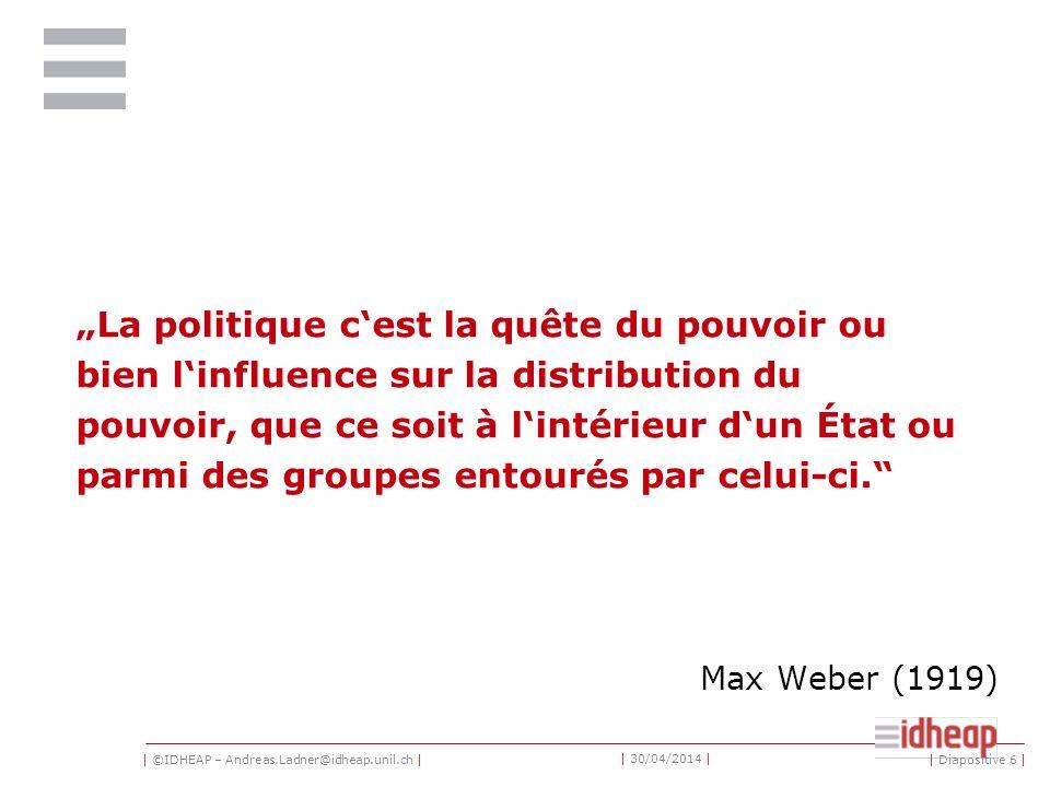 | ©IDHEAP – Andreas.Ladner@idheap.unil.ch | | 30/04/2014 | On ne sait pas exactement ce quest la politique, mais on sait quelle existe.