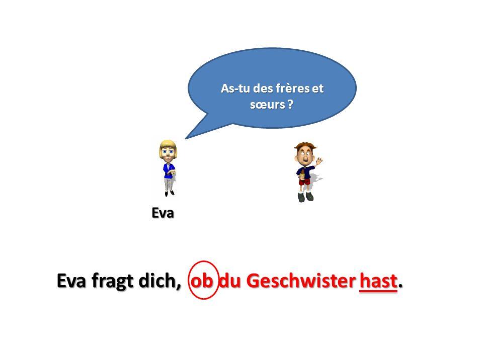 Eva As-tu des frères et sœurs ? Eva fragt dich,ob du Geschwister hast.