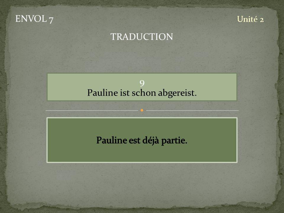 ENVOL 7 Unité 2 9 Pauline ist schon abgereist. TRADUCTION