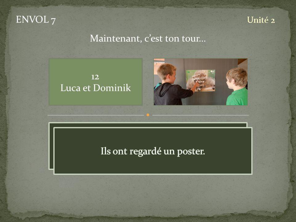 ENVOL 7 Unité 2 12 Luca et Dominik Maintenant, cest ton tour… pic