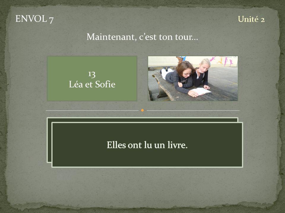ENVOL 7 Unité 2 13 Léa et Sofie Maintenant, cest ton tour… pic