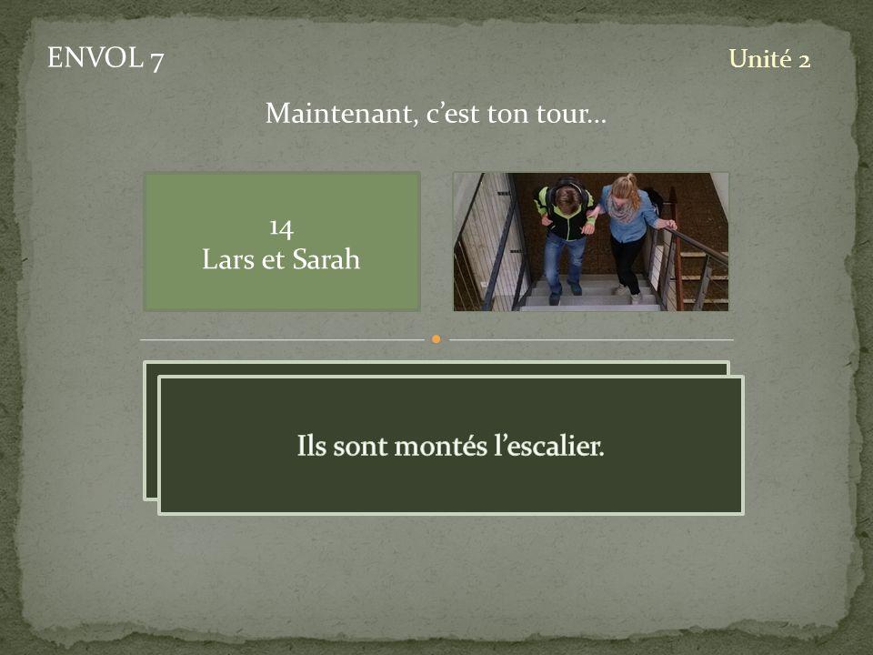 ENVOL 7 Unité 2 14 Lars et Sarah Maintenant, cest ton tour… pic