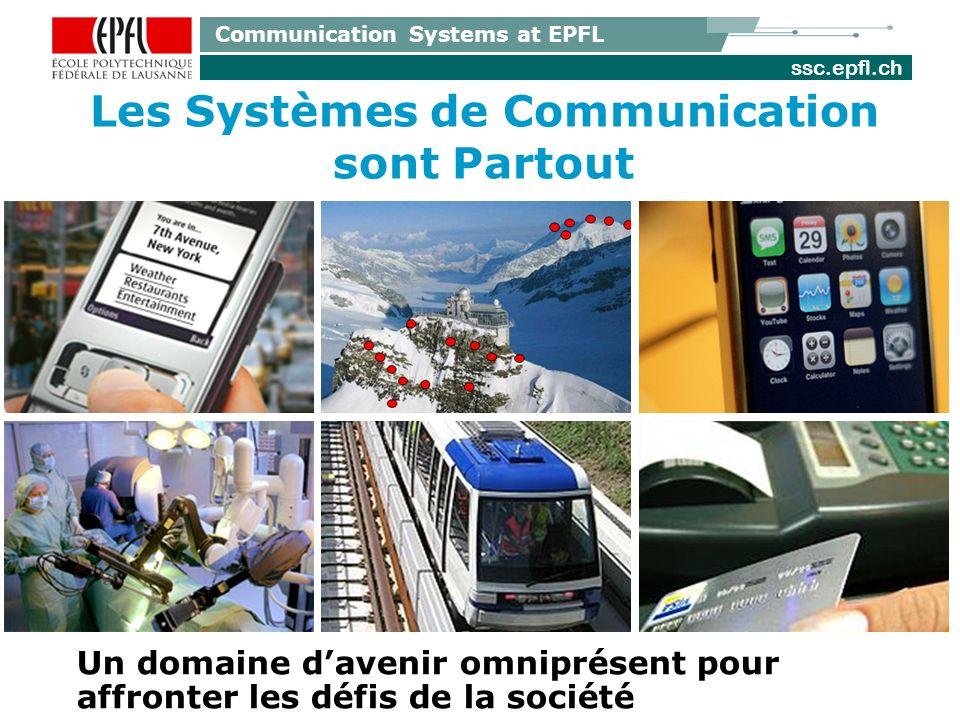 ssc.epfl.ch Communication Systems at EPFL Les Systèmes de Communication sont Partout Un domaine davenir omniprésent pour affronter les défis de la société