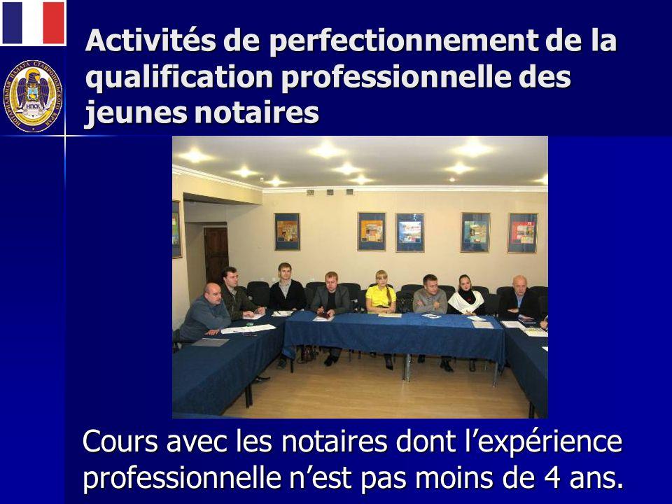 Activités de perfectionnement de la qualification professionnelle des jeunes notaires Cours avec les notaires dont lexpérience professionnelle nest pas moins de 4 ans.