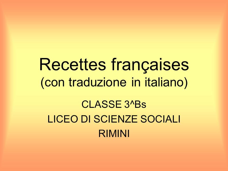 Recettes françaises (con traduzione in italiano) CLASSE 3^Bs LICEO DI SCIENZE SOCIALI RIMINI