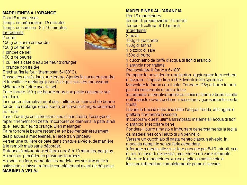 MADELEINES À LORANGE Pour18 madeleines Temps de préparation: 15 minutes Temps de cuisson: 8 à 10 minutes Ingredients: 2 oeufs 150 g de sucre en poudre