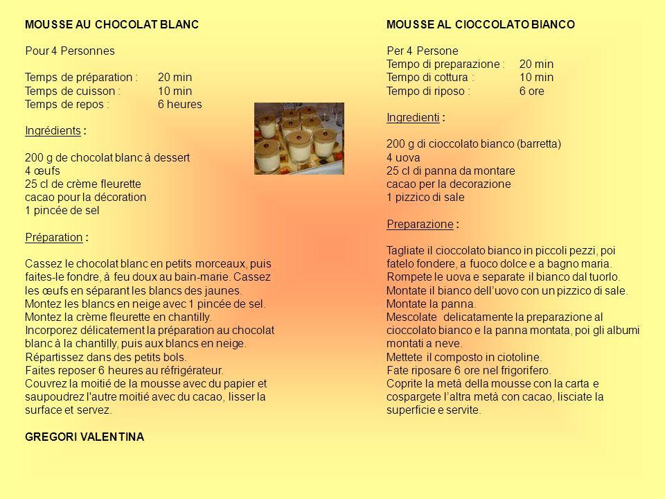 MOUSSE AU CHOCOLAT BLANC Pour 4 Personnes Temps de préparation :20 min Temps de cuisson :10 min Temps de repos :6 heures Ingrédients : 200 g de chocol