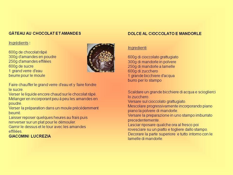 GÂTEAU AU CHOCOLAT ET AMANDES Ingrédients : 600g de chocolat râpé 300g d'amandes en poudre 250g d'amandes effilées 600g de sucre 1 grand verre d'eau b