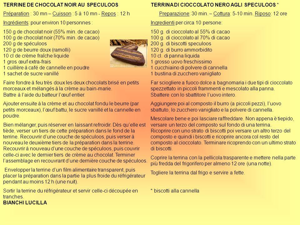 TERRINE DE CHOCOLAT NOIR AU SPECULOOS Préparation : 30 mn – Cuisson : 5 à 10 mn - Repos : 12 h Ingrédients: pour environ 10 personnes : 150 g de choco