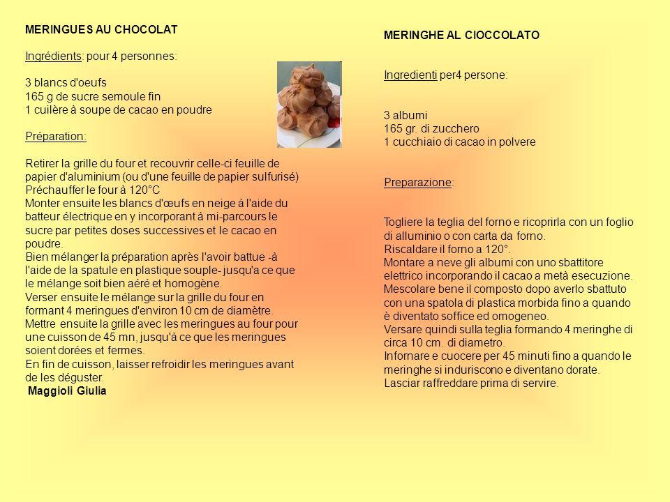 MERINGUES AU CHOCOLAT Ingrédients: pour 4 personnes: 3 blancs d'oeufs 165 g de sucre semoule fin 1 cuilère à soupe de cacao en poudre Préparation: Ret