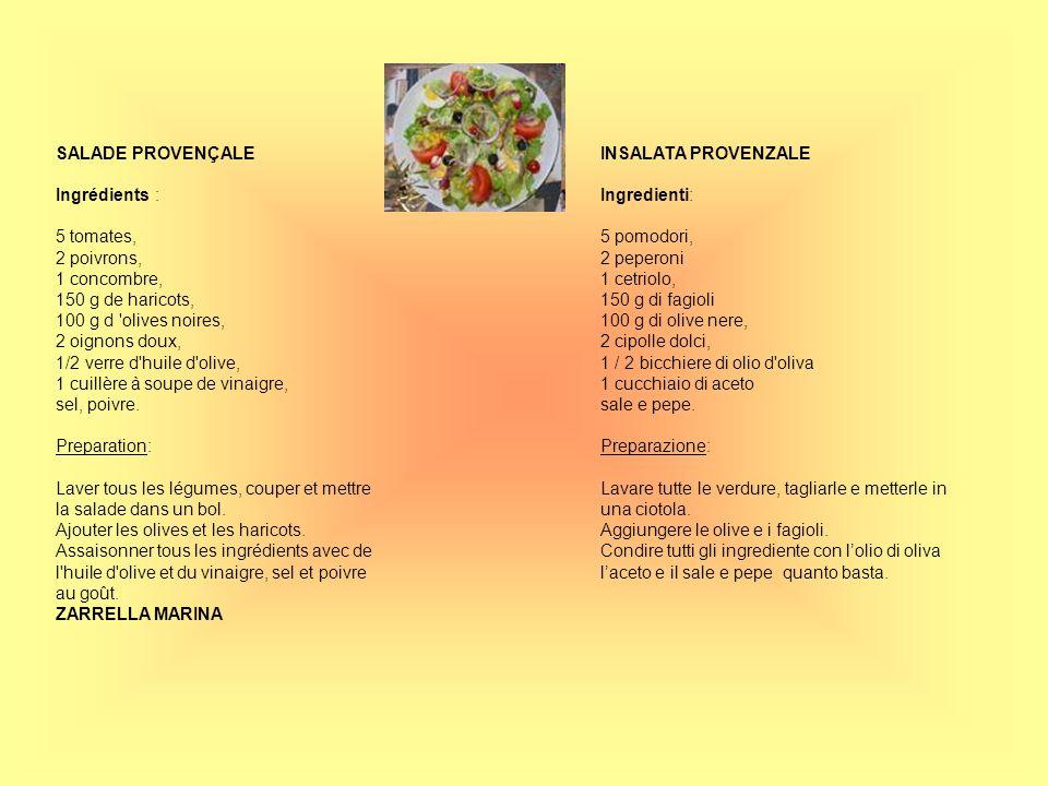 SALADE PROVENÇALE Ingrédients : 5 tomates, 2 poivrons, 1 concombre, 150 g de haricots, 100 g d 'olives noires, 2 oignons doux, 1/2 verre d'huile d'oli