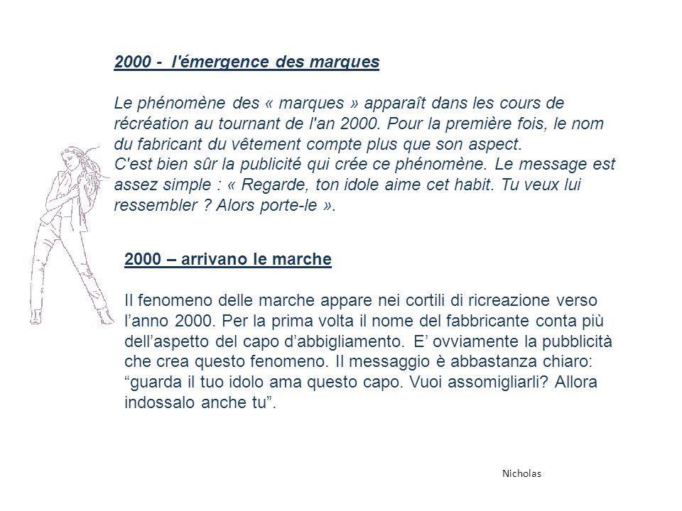 2000 - l émergence des marques Le phénomène des « marques » apparaît dans les cours de récréation au tournant de l an 2000.