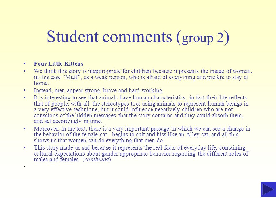 Student comments ( group 2 ) Four Little Kittens We think this story is inappropriate for children because it presents the image of woman, in this cas