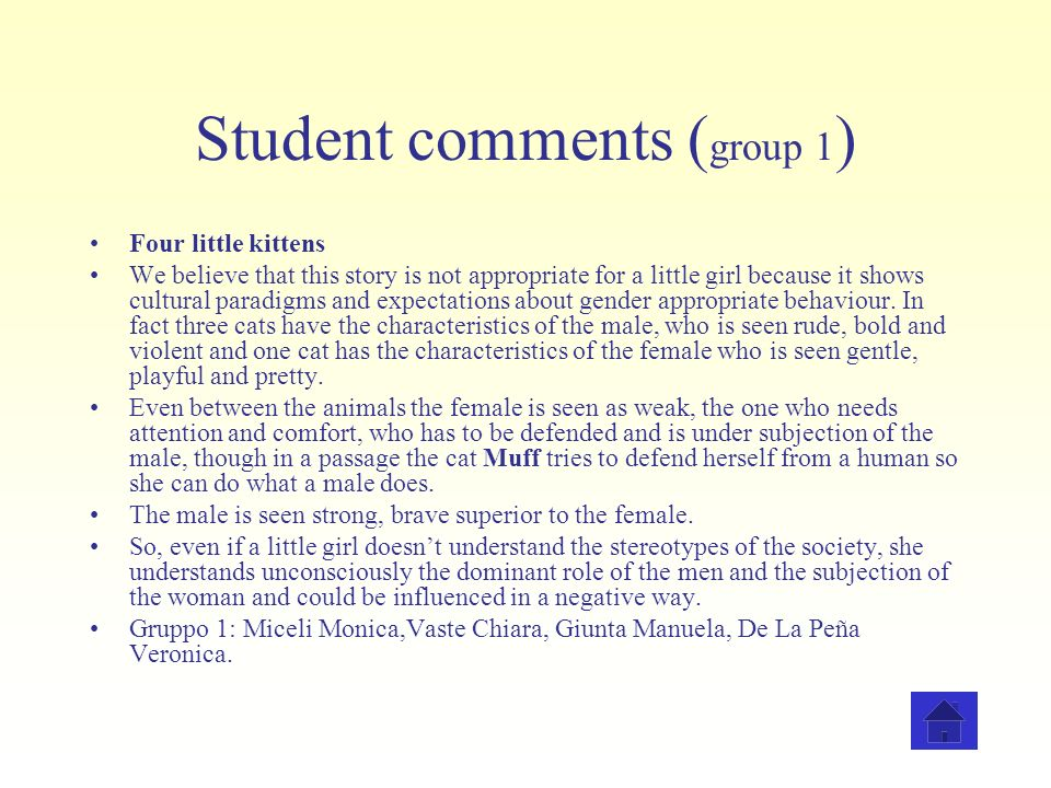 Student comments ( group 1 ) Four little kittens We believe that this story is not appropriate for a little girl because it shows cultural paradigms a