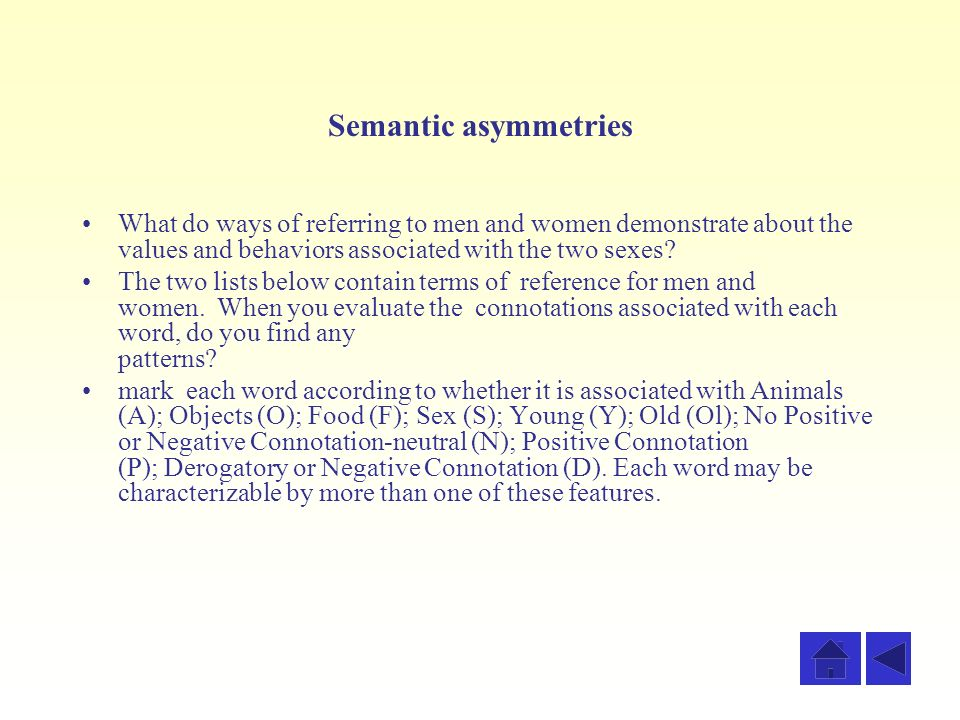 Semantic asymmetries What do ways of referring to men and women demonstrate about the values and behaviors associated with the two sexes? The two list