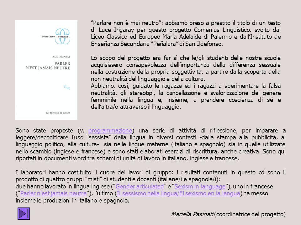 Parlare non è mai neutro: abbiamo preso a prestito il titolo di un testo di Luce Irigaray per questo progetto Comenius Linguistico, svolto dal Liceo Classico ed Europeo Maria Adelaide di Palermo e dallInstituto de Enseñanza Secundaria Peñalara di San Ildefonso.