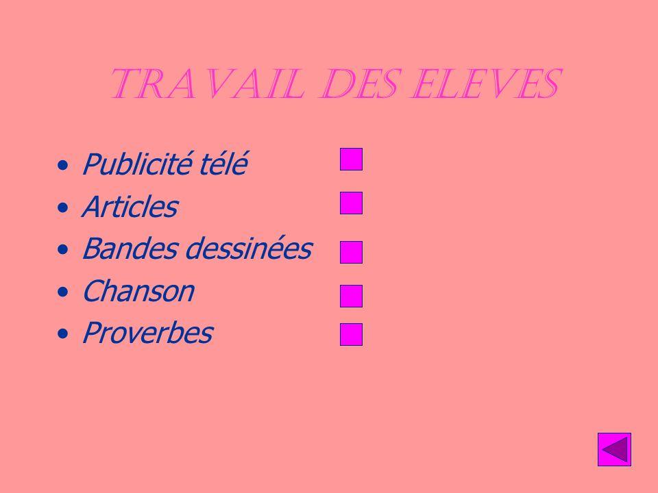 TRAVAIL DES ELEVES Publicité télé Articles Bandes dessinées Chanson Proverbes