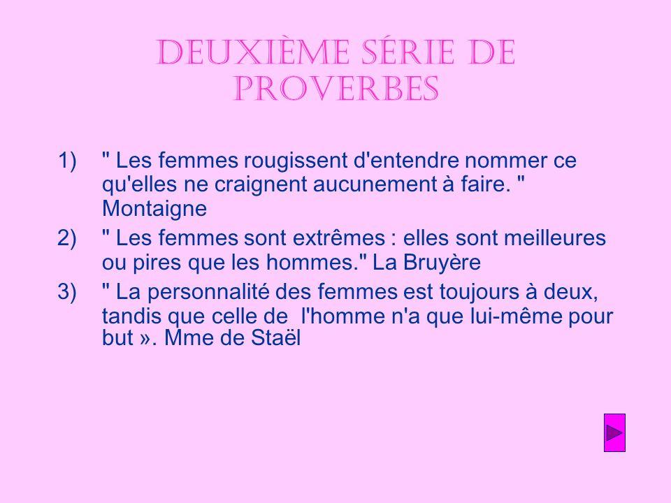 Deuxième série de proverbes 1) Les femmes rougissent d entendre nommer ce qu elles ne craignent aucunement à faire.