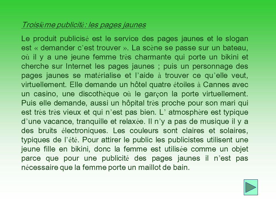 Troisi è me publicit é : les pages jaunes Le produit publicis é est le service des pages jaunes et le slogan est « demander c est trouver ».