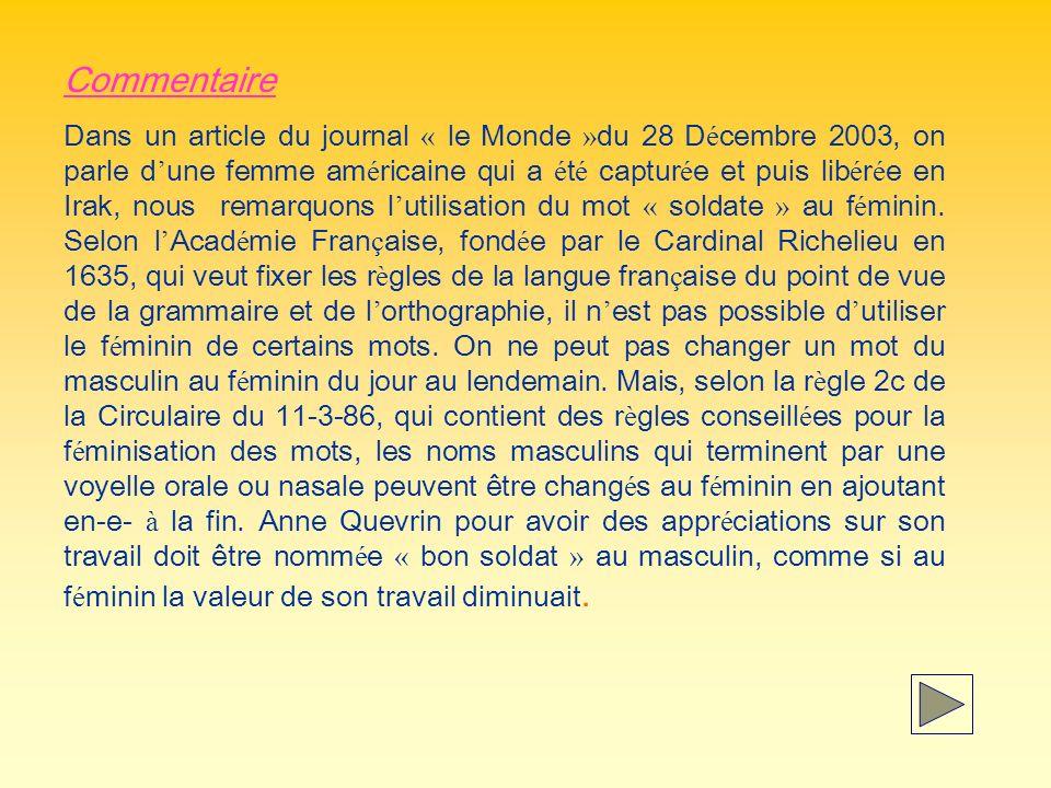Commentaire Dans un article du journal « le Monde » du 28 D é cembre 2003, on parle d une femme am é ricaine qui a é t é captur é e et puis lib é r é e en Irak, nous remarquons l utilisation du mot « soldate » au f é minin.