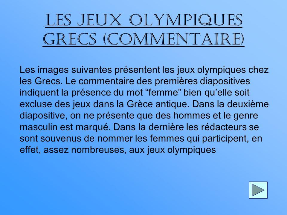 LES JEUX OLYMPIQUES GRECS (COMMENTAIRE) Les images suivantes présentent les jeux olympiques chez les Grecs.