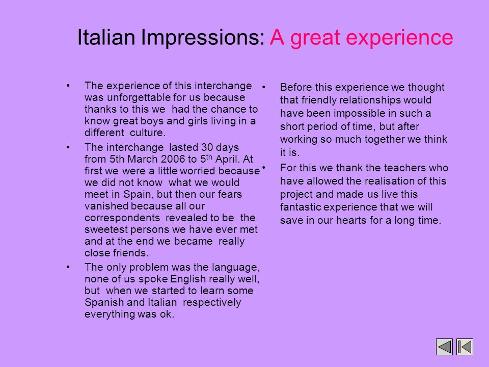 Italian Impressions: A great experience The experience of this interchange was unforgettable for us because thanks to this we had the chance to know g
