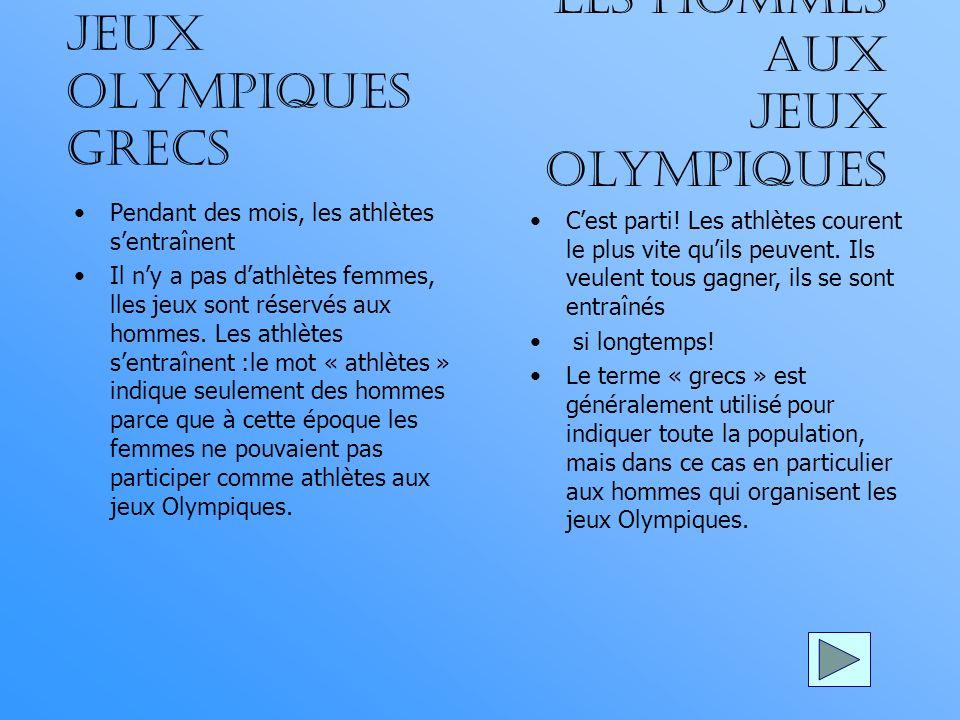 Jeux olympiques grecs Pendant des mois, les athlètes sentraînent Il ny a pas dathlètes femmes, lles jeux sont réservés aux hommes.