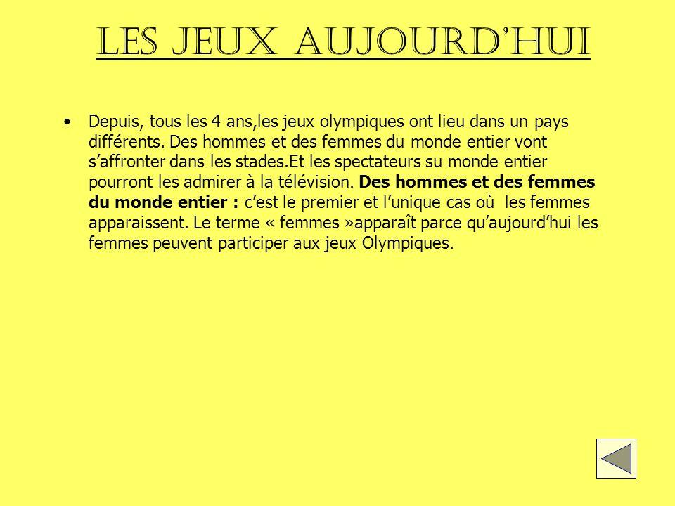 Les jeux aujourdhui Depuis, tous les 4 ans,les jeux olympiques ont lieu dans un pays différents.