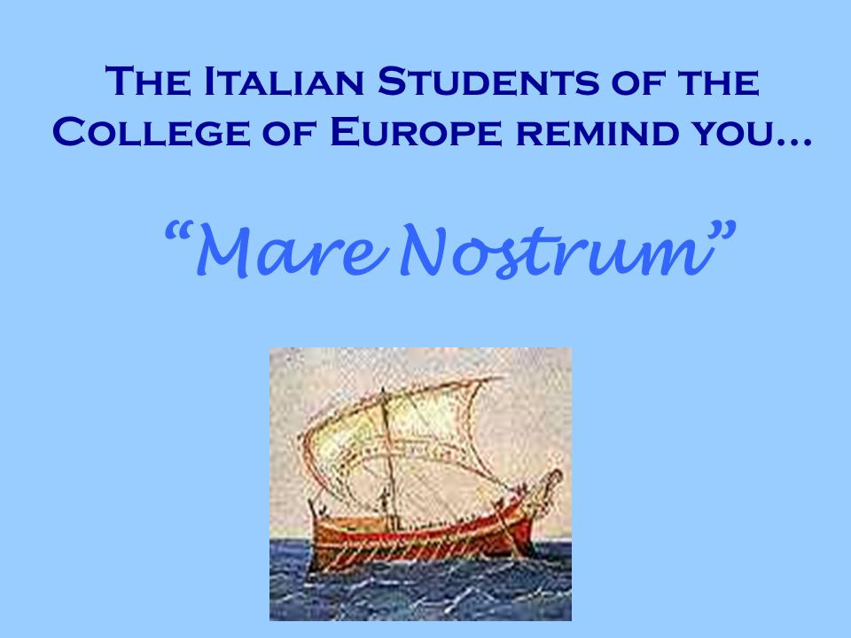 The Italian Students of the College of Europe remind you... Mare Nostrum
