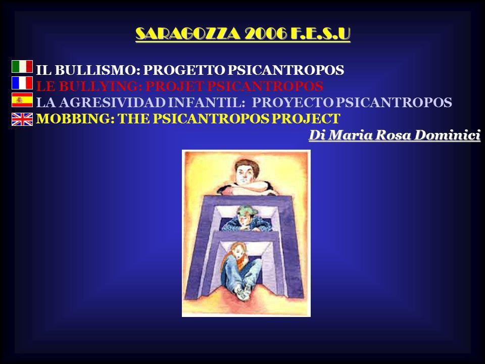 SARAGOZZA 2006 F.E.S.U IL BULLISMO: PROGETTO PSICANTROPOS LE BULLYING: PROJET PSICANTROPOS LA AGRESIVIDAD INFANTIL: PROYECTO PSICANTROPOS MOBBING: THE