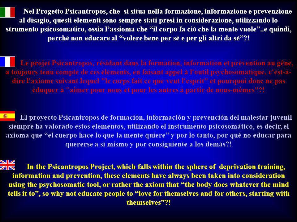 Nel Progetto Psicantropos, che si situa nella formazione, informazione e prevenzione al disagio, questi elementi sono sempre stati presi in consideraz