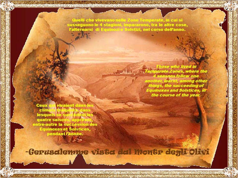 Gli antichi popoli vivevano in stretto contatto con la Natura, e presto ne impararono, quindi, leggi e ritmi. Les peuples anciens vivaient en contact