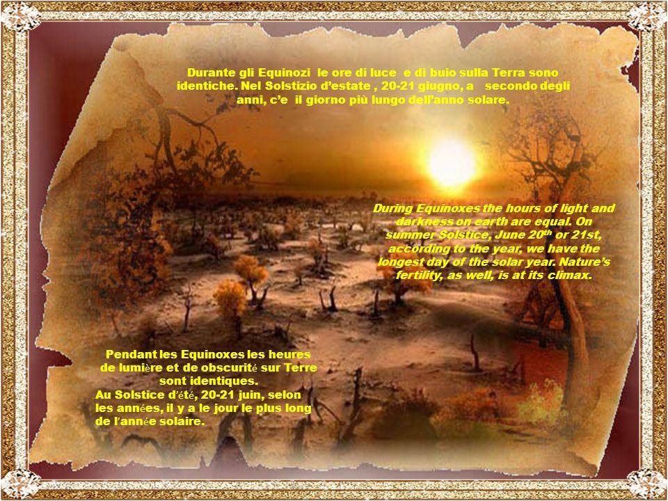 Quelli che vivevano nelle Zone Temperate, in cui si susseguono le 4 stagioni, impararono, tra le altre cose, lalternarsi di Equinozi e Solstizi, nel corso dellanno.