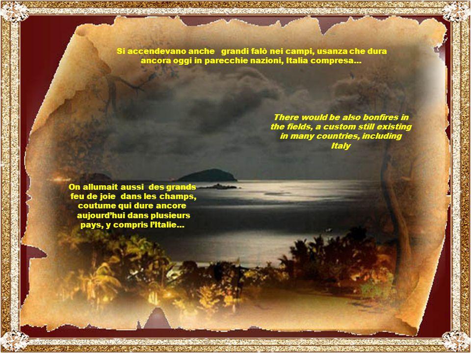 E considerando quella notte Magica, quasi tutte le popolazioni antiche la trascorrevano tra grandi feste e sacrifici di propiziazione agli dei.