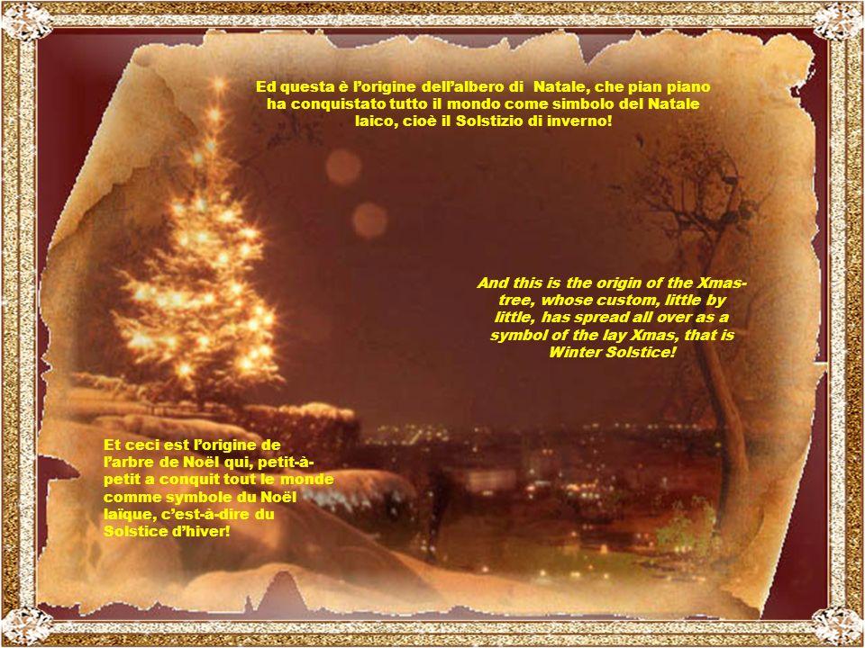 Gli uomini del profondo Nord, con le loro immense foreste di abeti, attaccavano agli alberi più belli lumini, tralci colorati, nastri e cose buone da