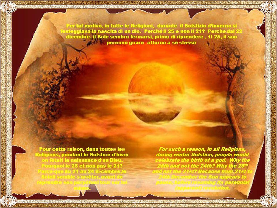 Non solo sul piano materiale ma anche su quello spirituale il Solstizio di inverno aveva un altissimo significato.