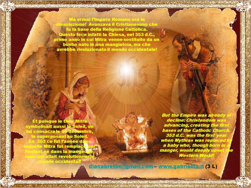 Avec lexpansion de lEmpire vers LOrient, soldats et marchands prirent connaissance du culte du Dieu Mitra, symbole du soleil. Ceci fit tellement prise